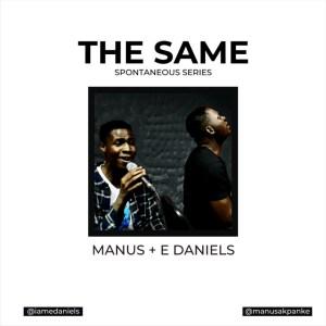 Manus Akpanke - The Same ft. E Daniels (Spontaneous Worship)